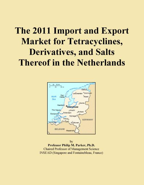 The 2011 Import and Export Market for Tetracyclines, Derivatives, and Salts Thereof in the Netherlands - Product Image