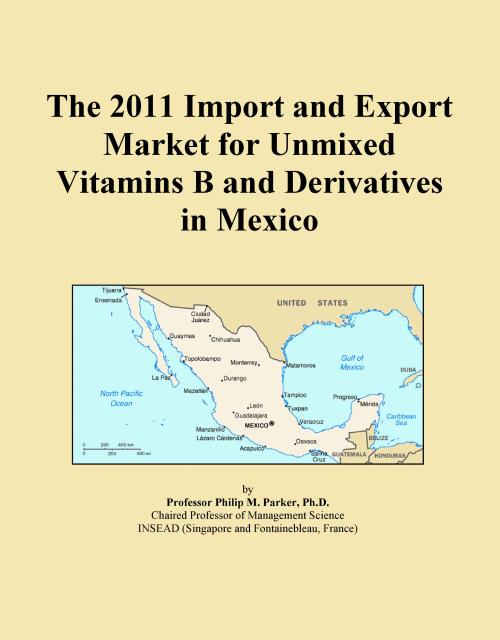 The 2011 Import and Export Market for Unmixed Vitamins B and Derivatives in Mexico - Product Image