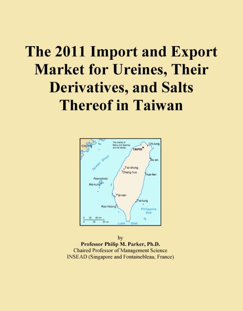 The 2011 Import and Export Market for Ureines, Their Derivatives, and Salts Thereof in Taiwan - Product Image