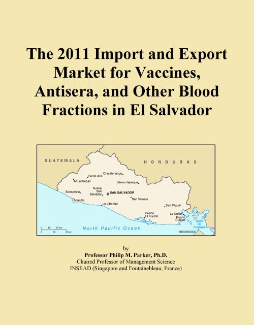 The 2011 Import and Export Market for Vaccines, Antisera, and Other Blood Fractions in El Salvador - Product Image