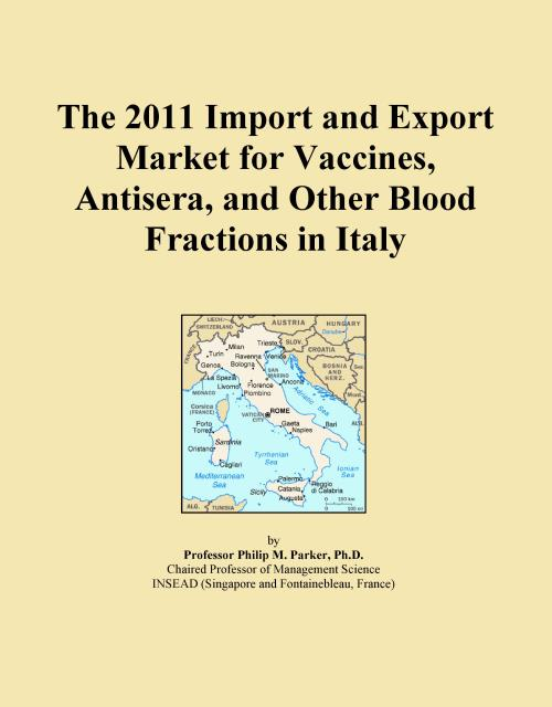 The 2011 Import and Export Market for Vaccines, Antisera, and Other Blood Fractions in Italy - Product Image