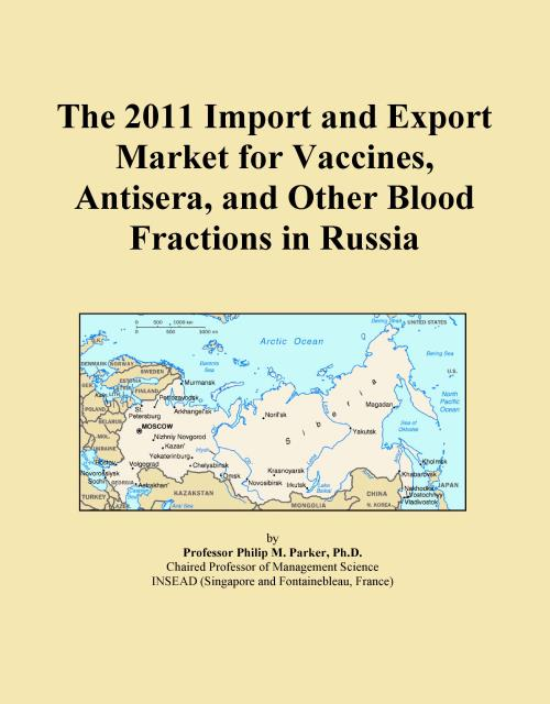 The 2011 Import and Export Market for Vaccines, Antisera, and Other Blood Fractions in Russia - Product Image