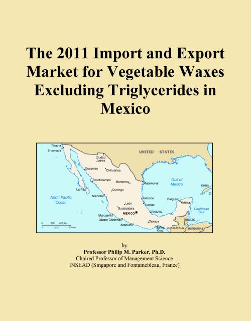The 2011 Import and Export Market for Vegetable Waxes Excluding Triglycerides in Mexico - Product Image