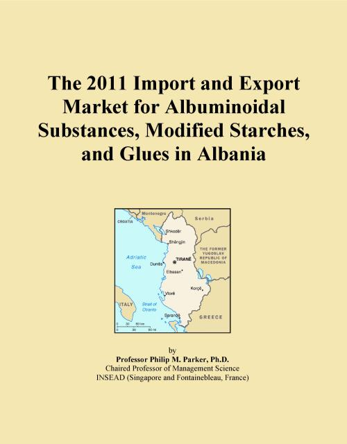 The 2011 Import and Export Market for Albuminoidal Substances, Modified Starches, and Glues in Albania - Product Image