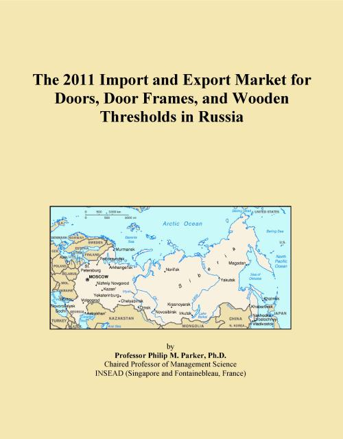 The 2011 Import and Export Market for Doors, Door Frames, and Wooden Thresholds in Russia - Product Image