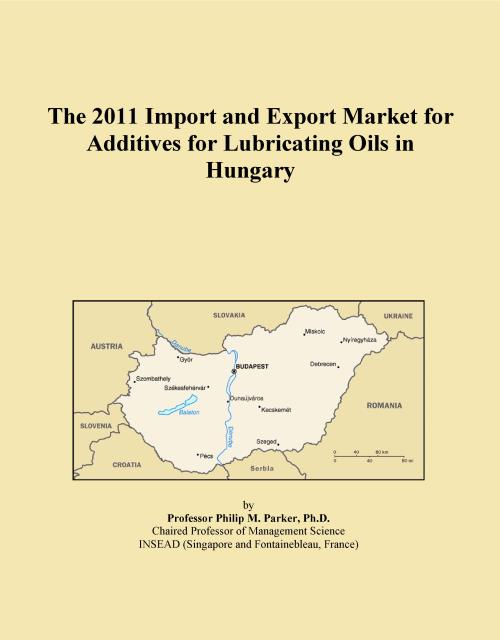 The 2011 Import and Export Market for Additives for Lubricating Oils in Hungary - Product Image