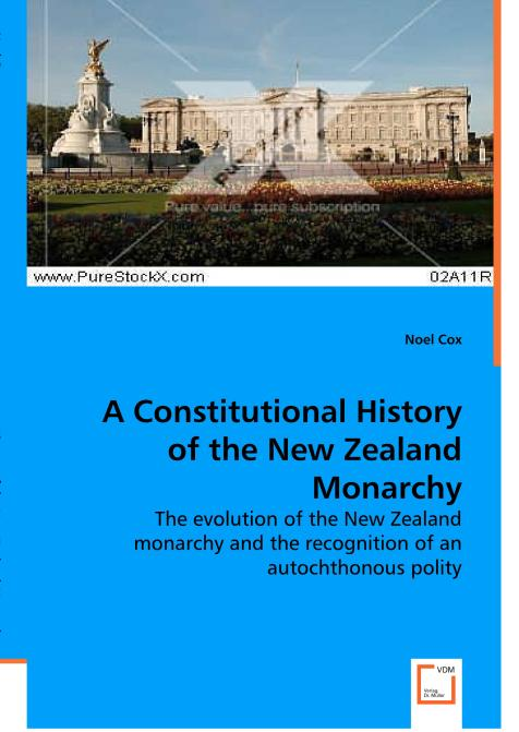 A Constitutional History of the New Zealand Monarchy. Edition No. 1 - Product Image