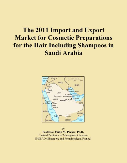 The 2011 Import and Export Market for Cosmetic Preparations for the Hair Including Shampoos in Saudi Arabia - Product Image