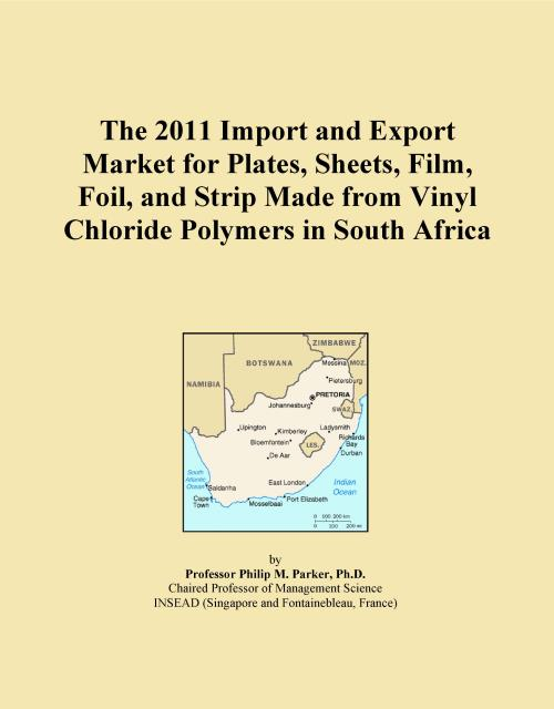 The 2011 Import and Export Market for Plates, Sheets, Film, Foil, and Strip Made from Vinyl Chloride Polymers in South Africa - Product Image