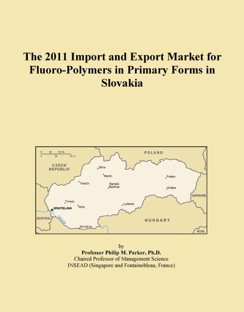 The 2011 Import and Export Market for Fluoro-Polymers in Primary Forms in Slovakia - Product Image