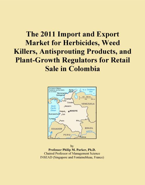 The 2011 Import and Export Market for Herbicides, Weed Killers, Antisprouting Products, and Plant-Growth Regulators for Retail Sale in Colombia - Product Image