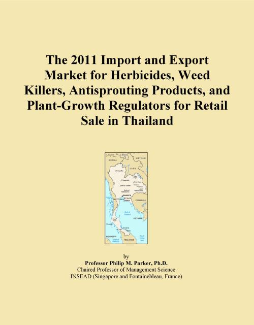 The 2011 Import and Export Market for Herbicides, Weed Killers, Antisprouting Products, and Plant-Growth Regulators for Retail Sale in Thailand - Product Image