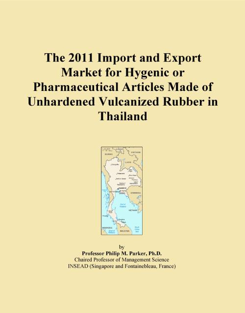 The 2011 Import and Export Market for Hygenic or Pharmaceutical Articles Made of Unhardened Vulcanized Rubber in Thailand - Product Image