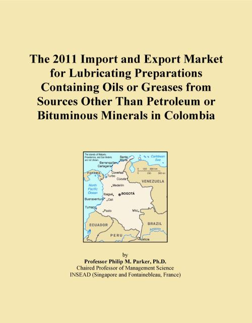 The 2011 Import and Export Market for Lubricating Preparations Containing Oils or Greases from Sources Other Than Petroleum or Bituminous Minerals in Colombia - Product Image