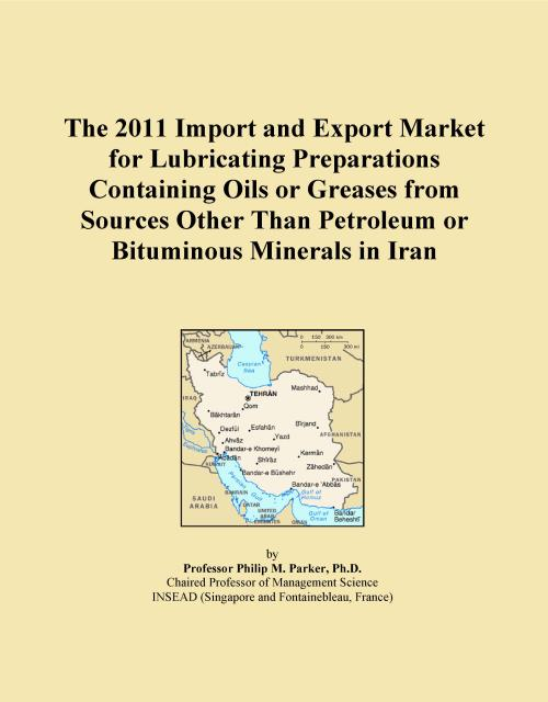The 2011 Import and Export Market for Lubricating Preparations Containing Oils or Greases from Sources Other Than Petroleum or Bituminous Minerals in Iran - Product Image