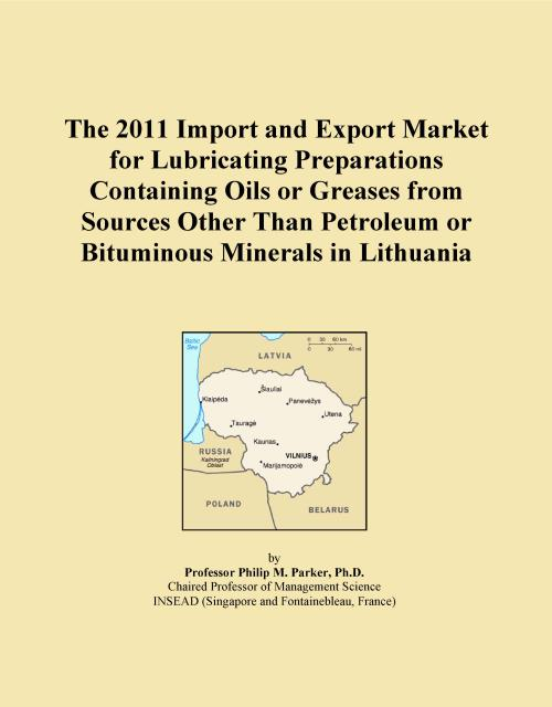 The 2011 Import and Export Market for Lubricating Preparations Containing Oils or Greases from Sources Other Than Petroleum or Bituminous Minerals in Lithuania - Product Image
