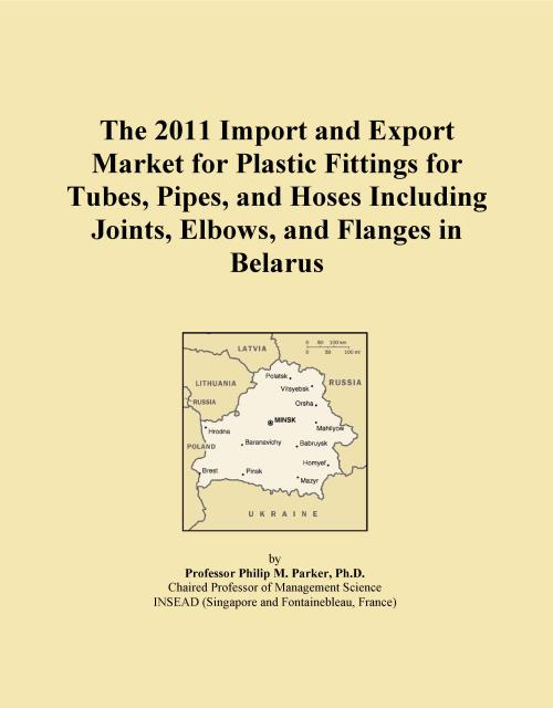 The 2011 Import and Export Market for Plastic Fittings for Tubes, Pipes, and Hoses Including Joints, Elbows, and Flanges in Belarus - Product Image