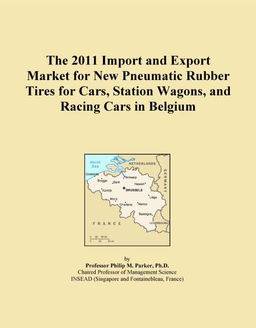 The 2011 Import and Export Market for New Pneumatic Rubber Tires for Cars, Station Wagons, and Racing Cars in Belgium - Product Image