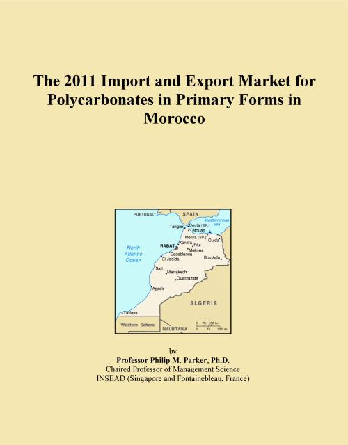 The 2011 Import and Export Market for Polycarbonates in Primary Forms in Morocco - Product Image