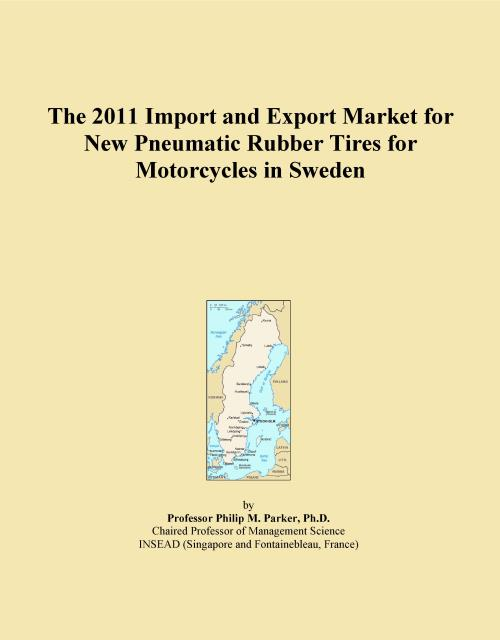 The 2011 Import and Export Market for New Pneumatic Rubber Tires for Motorcycles in Sweden - Product Image