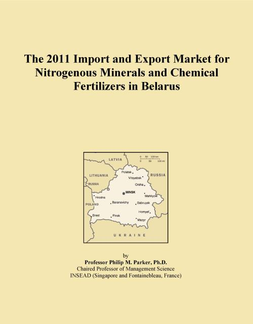 The 2011 Import and Export Market for Nitrogenous Minerals and Chemical Fertilizers in Belarus - Product Image