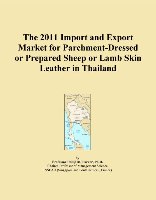 The 2011 Import and Export Market for Parchment-Dressed or Prepared Sheep or Lamb Skin Leather in Thailand - Product Image