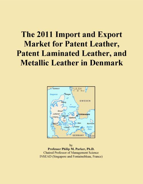 The 2011 Import and Export Market for Patent Leather, Patent Laminated Leather, and Metallic Leather in Denmark - Product Image
