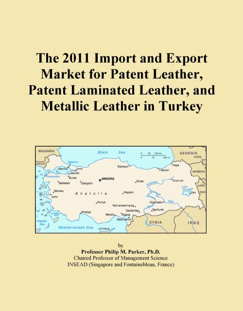 The 2011 Import and Export Market for Patent Leather, Patent Laminated Leather, and Metallic Leather in Turkey - Product Image