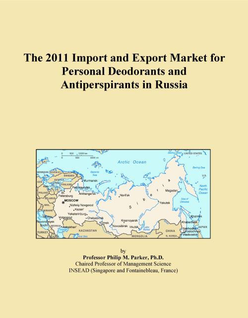 The 2011 Import and Export Market for Personal Deodorants and Antiperspirants in Russia - Product Image