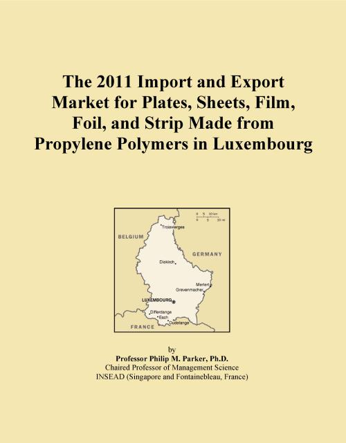 The 2011 Import and Export Market for Plates, Sheets, Film, Foil, and Strip Made from Propylene Polymers in Luxembourg - Product Image