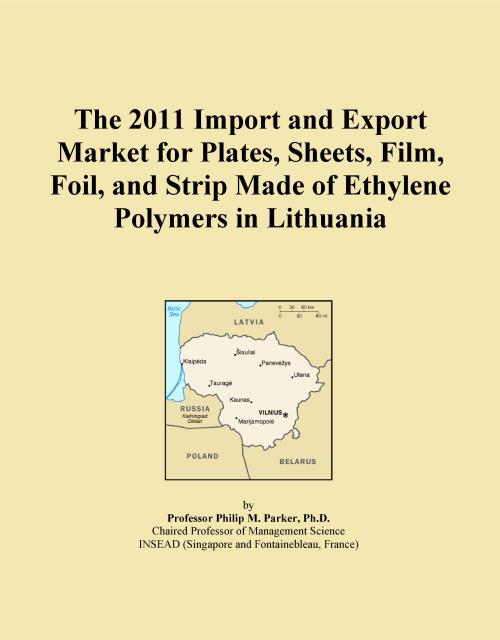 The 2011 Import and Export Market for Plates, Sheets, Film, Foil, and Strip Made of Ethylene Polymers in Lithuania - Product Image