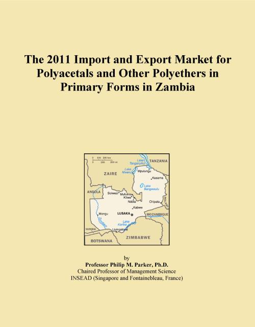 The 2011 Import and Export Market for Polyacetals and Other Polyethers in Primary Forms in Zambia - Product Image