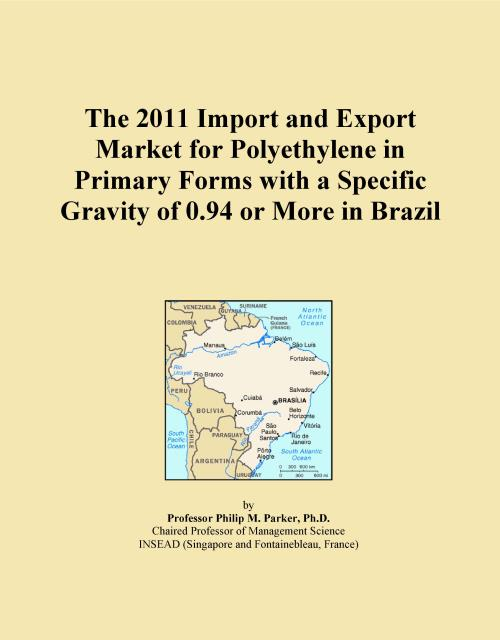 The 2011 Import and Export Market for Polyethylene in Primary Forms with a Specific Gravity of 0.94 or More in Brazil - Product Image