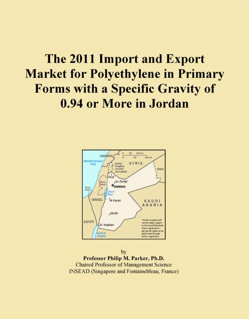 The 2011 Import and Export Market for Polyethylene in Primary Forms with a Specific Gravity of 0.94 or More in Jordan - Product Image