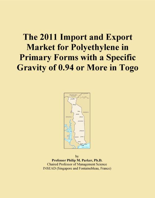 The 2011 Import and Export Market for Polyethylene in Primary Forms with a Specific Gravity of 0.94 or More in Togo - Product Image