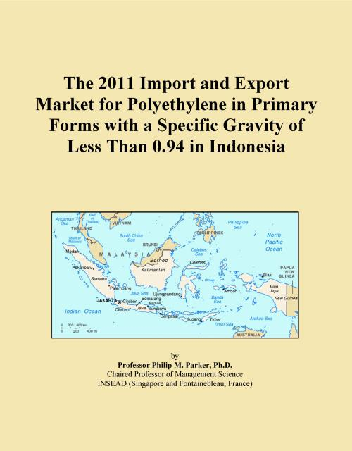 The 2011 Import and Export Market for Polyethylene in Primary Forms with a Specific Gravity of Less Than 0.94 in Indonesia - Product Image