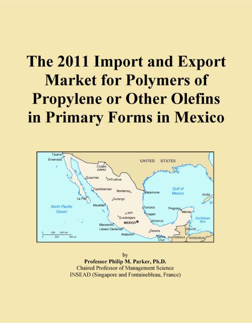 The 2011 Import and Export Market for Polymers of Propylene or Other Olefins in Primary Forms in Mexico - Product Image
