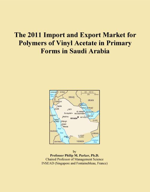 The 2011 Import and Export Market for Polymers of Vinyl Acetate in Primary Forms in Saudi Arabia - Product Image