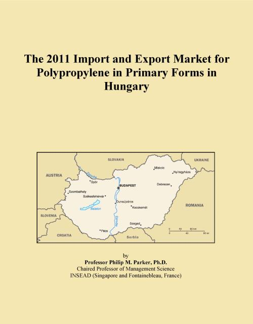 The 2011 Import and Export Market for Polypropylene in Primary Forms in Hungary - Product Image
