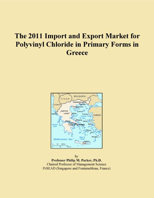 The 2011 Import and Export Market for Polyvinyl Chloride in Primary Forms in Greece - Product Image