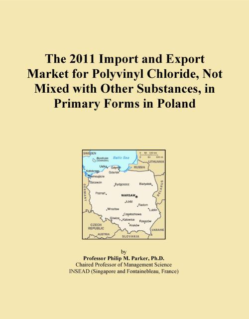 The 2011 Import and Export Market for Polyvinyl Chloride, Not Mixed with Other Substances, in Primary Forms in Poland - Product Image