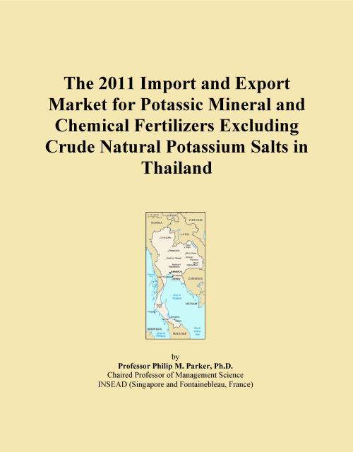 The 2011 Import and Export Market for Potassic Mineral and Chemical Fertilizers Excluding Crude Natural Potassium Salts in Thailand - Product Image