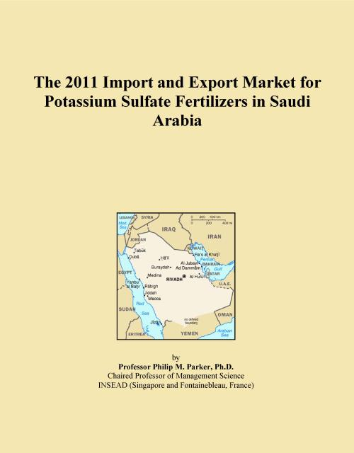 The 2011 Import and Export Market for Potassium Sulfate Fertilizers in Saudi Arabia - Product Image