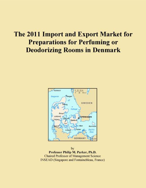 The 2011 Import and Export Market for Preparations for Perfuming or Deodorizing Rooms in Denmark - Product Image