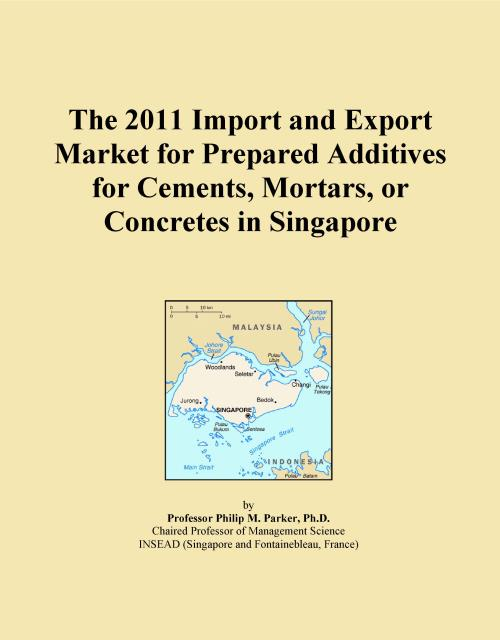 The 2011 Import and Export Market for Prepared Additives for Cements, Mortars, or Concretes in Singapore - Product Image