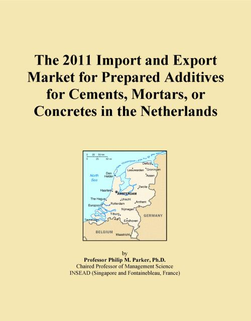 The 2011 Import and Export Market for Prepared Additives for Cements, Mortars, or Concretes in the Netherlands - Product Image