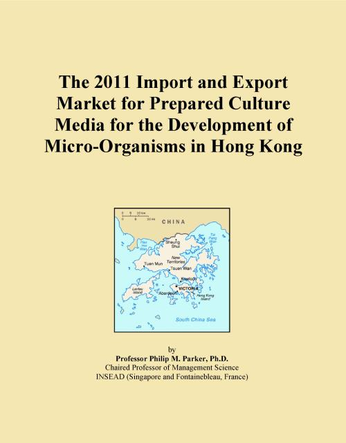 The 2011 Import and Export Market for Prepared Culture Media for the Development of Micro-Organisms in Hong Kong - Product Image