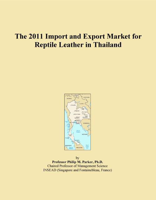 The 2011 Import and Export Market for Reptile Leather in Thailand - Product Image