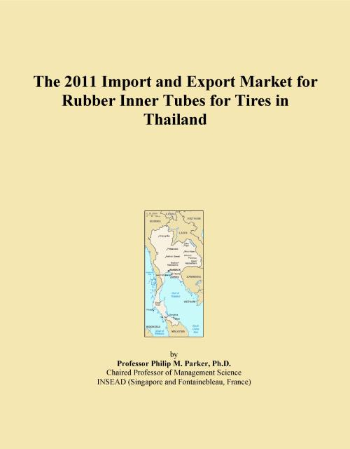 The 2011 Import and Export Market for Rubber Inner Tubes for Tires in Thailand - Product Image
