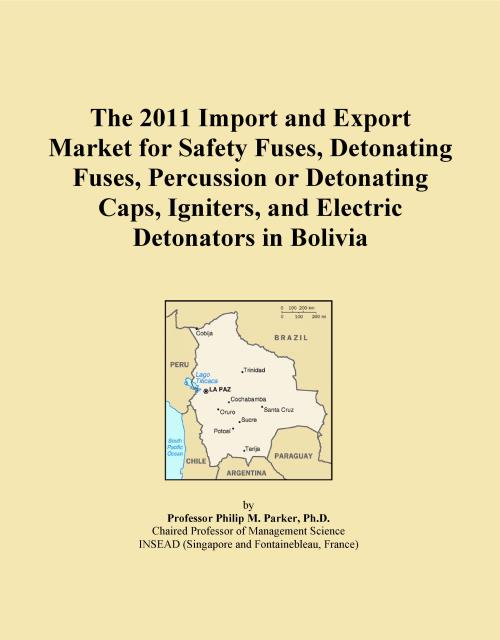 The 2011 Import and Export Market for Safety Fuses, Detonating Fuses, Percussion or Detonating Caps, Igniters, and Electric Detonators in Bolivia - Product Image